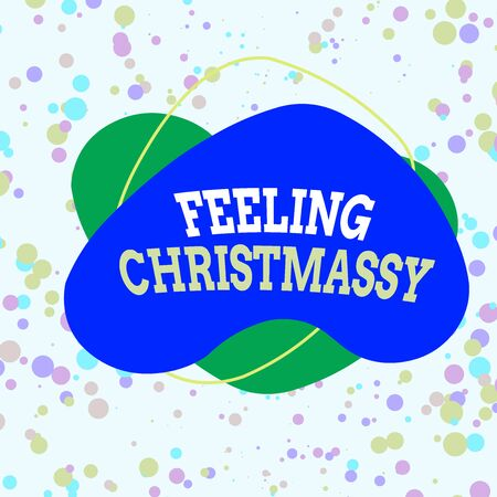 Word writing text Feeling Christmassy. Business photo showcasing Resembling or having feelings of Christmas festivity Asymmetrical uneven shaped format pattern object outline multicolour design
