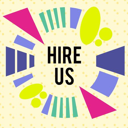Writing note showing Hire Us. Business concept for Used by huanalysis resources indicate employee that he is got job Asymmetrical format pattern object outline multicolor design