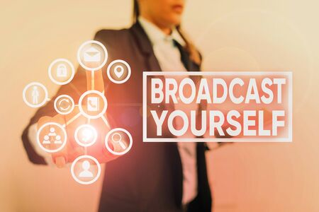 Writing note showing Broadcast Yourself. Business concept for broadcasting your viewing interests for all to see