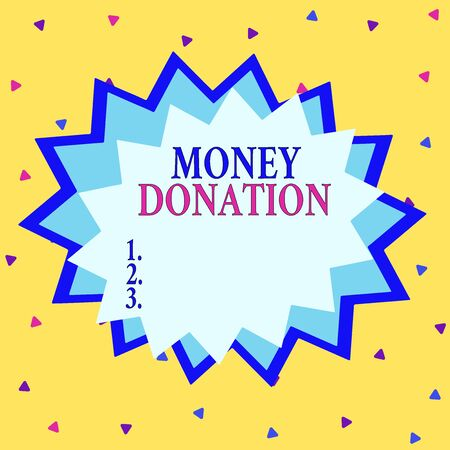 Word writing text Money Donation. Business photo showcasing something which someone gives to a charity or other Asymmetrical uneven shaped format pattern object outline multicolour design