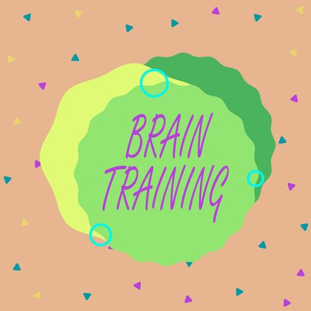 Handwriting text Brain Training. Conceptual photo mental activities to maintain or improve cognitive abilities Asymmetrical uneven shaped format pattern object outline multicolour design
