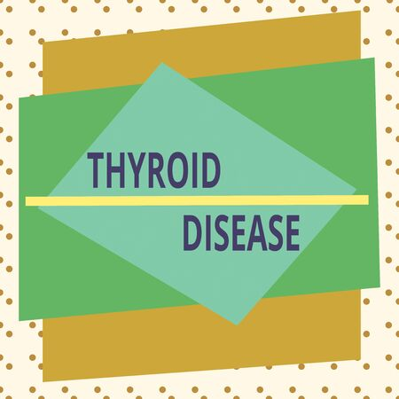 Conceptual hand writing showing Thyroid Disease. Concept meaning the thyroid gland fails to produce enough hormones Asymmetrical format pattern object outline multicolor design