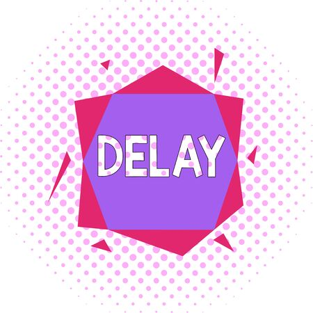 Word writing text Delay. Business photo showcasing Unplanned deferment of a scheduled activity because of some thing Asymmetrical uneven shaped format pattern object outline multicolour design