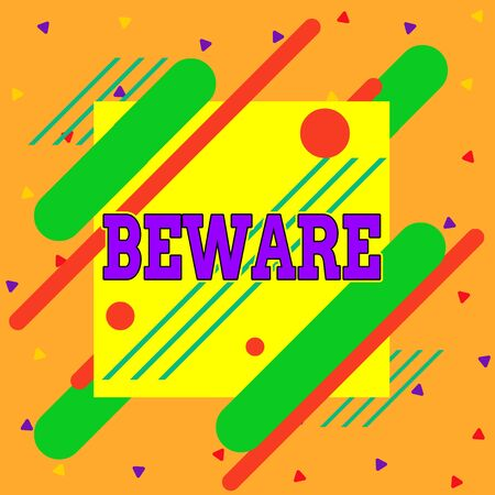 Handwriting text writing Beware. Conceptual photo used to warn someone to be very careful about something or someone Asymmetrical uneven shaped format pattern object outline multicolour design