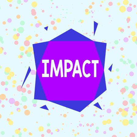 Handwriting text Impact. Conceptual photo action of one object coming forcibly into contact with another Asymmetrical uneven shaped format pattern object outline multicolour design