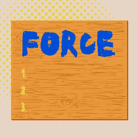 Word writing text Force. Business photo showcasing strength or energy as an attribute of physical action or movement Square rectangle unreal cartoon wood wooden nailed stuck on coloured wall Stock Photo