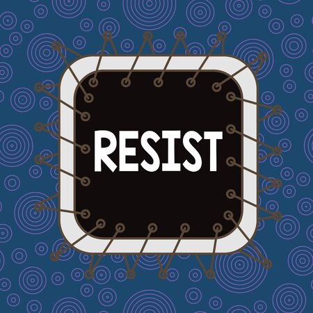 Text sign showing Resist. Business photo showcasing To fight against something or someone that is attacking you Asymmetrical uneven shaped format pattern object outline multicolour design
