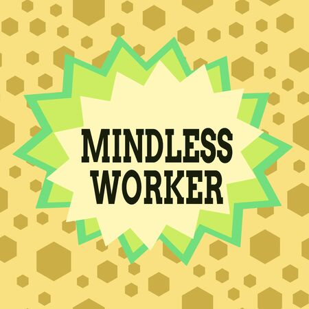 Conceptual hand writing showing Mindless Worker. Concept meaning Having no intelligent purpose Showing little attention Asymmetrical uneven shaped pattern object multicolour design