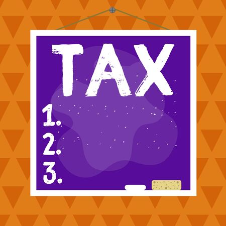 Text sign showing Tax. Business photo text Compulsory contribution to state revenue Levy impose by government Asymmetrical uneven shaped format pattern object outline multicolour design
