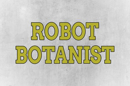 Writing note showing Robot Botanist. Business concept for Methods for automated botanical species identification