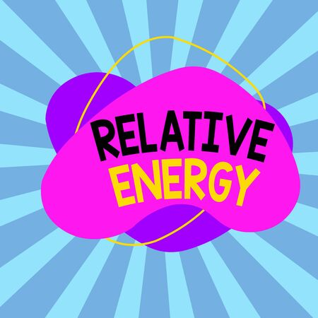 Text sign showing Relative Energy. Business photo showcasing quantitative property that must be transferred to an object Asymmetrical uneven shaped format pattern object outline multicolour design