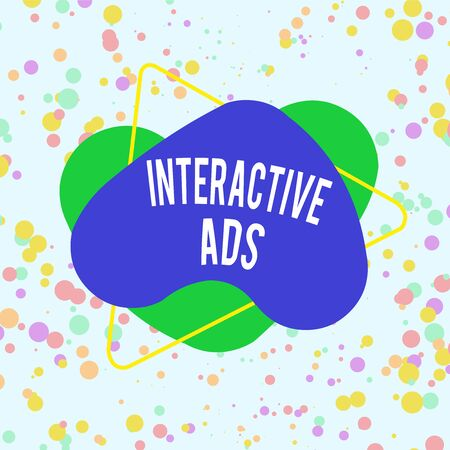 Word writing text Interactive Ads. Business photo showcasing uses interactive media to communicate with consumers Asymmetrical uneven shaped format pattern object outline multicolour design