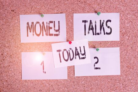 Conceptual hand writing showing Money Talks. Concept meaning the wealth gives power and influence to those who possess it Corkboard size paper thumbtack sheet billboard notice board