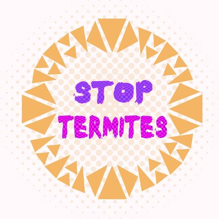 Word writing text Stop Termites. Business photo showcasing prevent a small tropical insect from damaging the woods Asymmetrical uneven shaped format pattern object outline multicolour design