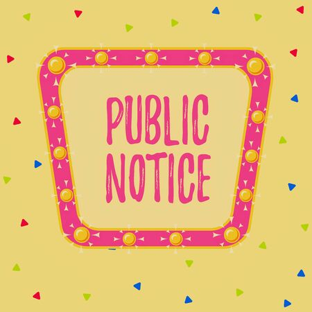 Writing note showing Public Notice. Business concept for Announcements widely disseminated through broadcast media Asymmetrical uneven shaped pattern object multicolour design