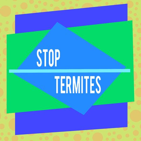 Text sign showing Stop Termites. Business photo showcasing prevent a small tropical insect from damaging the woods Asymmetrical uneven shaped format pattern object outline multicolour design