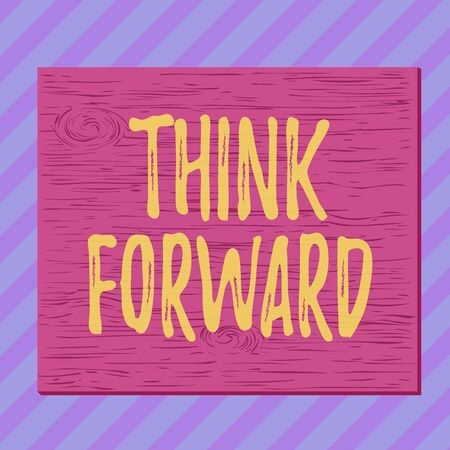 Handwriting text writing Think Forward. Conceptual photo The act of thinking about and planning for the future Square rectangle unreal cartoon wood wooden nailed stuck on coloured wall