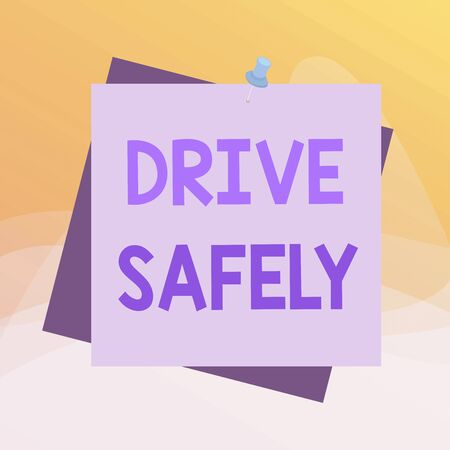 Writing note showing Drive Safely. Business concept for you should follow the rules of the road and abide laws Reminder color background thumbtack tack memo pin square