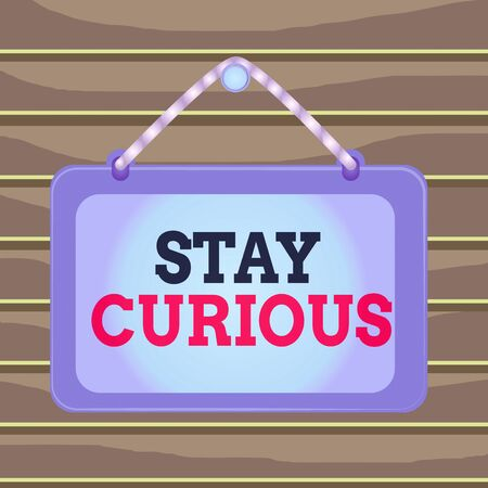 Conceptual hand writing showing Stay Curious. Concept meaning attention through being inexplicable or highly unusual Board fixed nail frame colored background rectangle panel