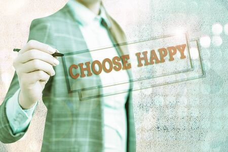 Conceptual hand writing showing Choose Happy. Concept meaning ability to create real and lasting happiness for yourself