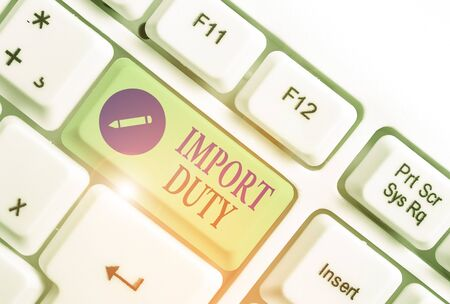 Handwriting text writing Import Duty. Conceptual photo tax imposed by a government on goods from other countries