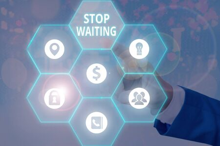 Text sign showing Stop Waiting. Business photo showcasing do not stay in the same place doing nothing Move forward