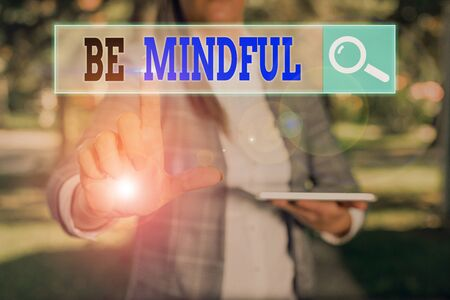 Text sign showing Be Mindful. Business photo text paying close attention to or being conscious of something