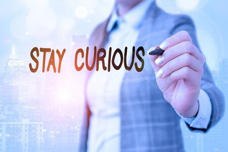 Word writing text Stay Curious. Business photo showcasing attention through being inexplicable or highly unusual