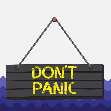 Conceptual hand writing showing Dont Panic. Concept meaning suddenly feel so worried or frightened that you can not behave Wood plank nail pin colorful background wooden panel fixed