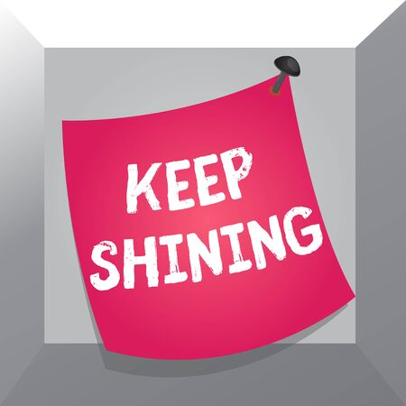 Conceptual hand writing showing Keep Shining. Concept meaning Being a good demonstrating Excelling on a chosen endeavor or career Curved reminder paper memo nailed colorful surface pin frame