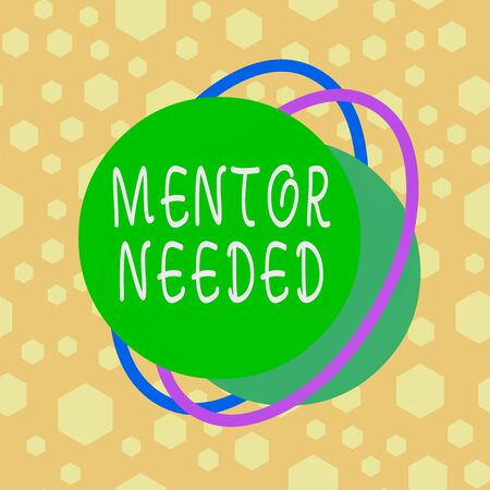 Text sign showing Mentor Needed. Business photo showcasing Employee training under senior assigned act as advisor Asymmetrical uneven shaped format pattern object outline multicolour design