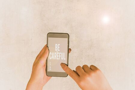 Handwriting text Be Careful. Conceptual photo making sure of avoiding potential danger mishap or harm