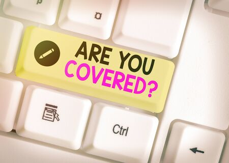 Text sign showing Are You Covered Question. Business photo text asking showing if they had insurance in work or life
