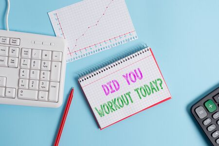 Text sign showing Did You Workout Today. Business photo text asking if made session physical exercise Paper blue desk computer keyboard office study notebook chart numbers memo