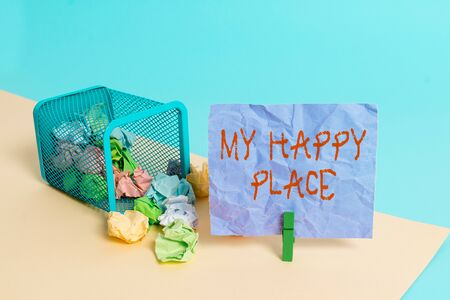 Writing note showing My Happy Place. Business concept for something nice has happened or they feel satisfied with life Trash bin crumpled paper clothespin reminder office supplies