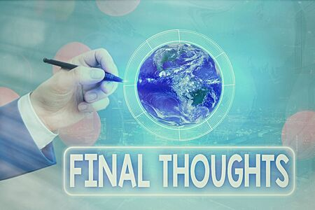 Conceptual hand writing showing Final Thoughts. Concept meaning the conclusion or last few sentences within your conclusion Elements of this image furnished by NASA