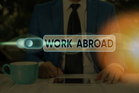 Text sign showing Work Abroad. Business photo text Getting a job or working in a foreign geographical area