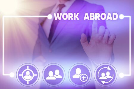 Word writing text Work Abroad. Business photo showcasing Getting a job or working in a foreign geographical area