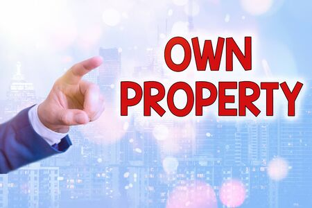 Writing note showing Own Property. Business concept for Things that you own and can take it with you Movable Tangible