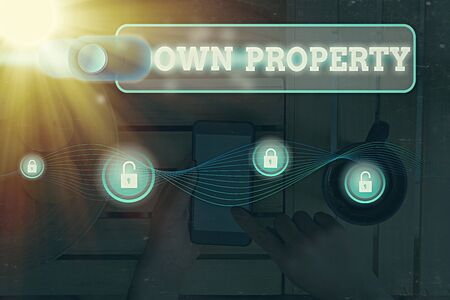 Word writing text Own Property. Business photo showcasing Things that you own and can take it with you Movable Tangible