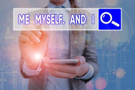 Text sign showing Me Myself And I. Business photo text used by speaker to refer to herself as the object of a verb