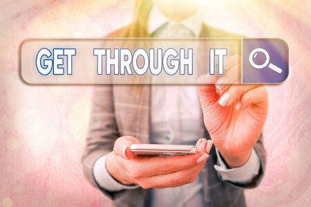 Text sign showing Get Through It. Business photo text enourage someone to succeed in passing or surviving