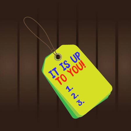 Writing note showing It Is Up To You. Business concept for Used to tell a demonstrating that they are the one to decide Rectangle badge attached string colorful background with tag