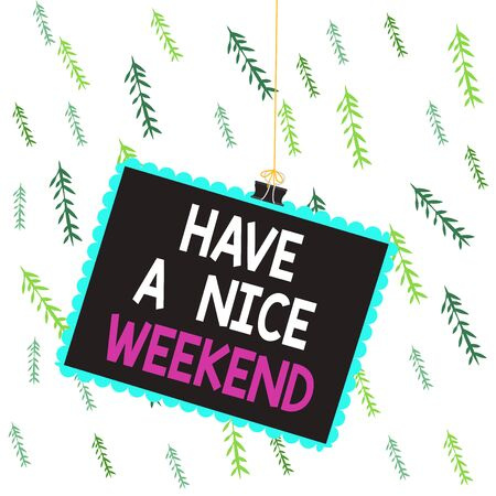 Handwriting text writing Have A Nice Weekend. Conceptual photo wishing someone that something nice happen holiday Stamp stuck binder clip paper clips square color frame rounded tip sticker