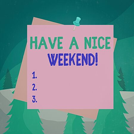 Word writing text Have A Nice Weekend. Business photo showcasing wishing someone that something nice happen holiday Reminder color background thumbtack tack memo attached office pin square