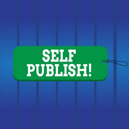 Writing note showing Self Publish. Business concept for writer publish piece of ones work independently at own expense Label tag badge rectangle shaped empty space string colorful background