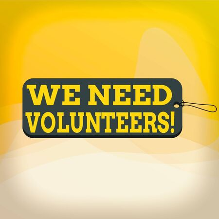 Writing note showing We Need Volunteers. Business concept for someone who does work without being paid for it Label tag badge rectangle shaped empty space string colorful background