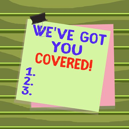 Conceptual hand writing showing We have Got You Covered. Concept meaning have done gotten or provided whatever needed Paper stuck binder clip colorful background reminder memo