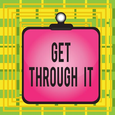Text sign showing Get Through It. Business photo showcasing enourage someone to succeed in passing or surviving Clipboard colorful background spring clip stuck bind empty plank frame