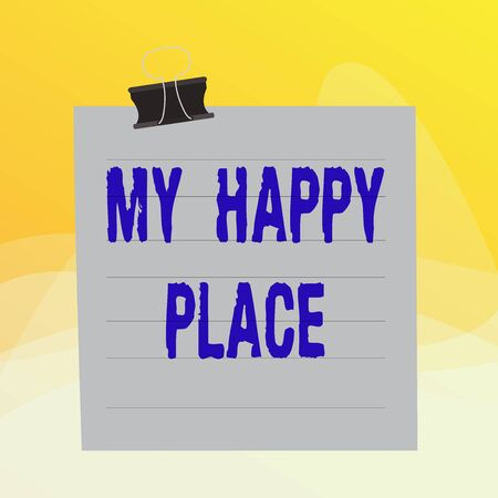 Writing note showing My Happy Place. Business concept for something nice has happened or they feel satisfied with life Paper lines binder clip suare notebook color background 写真素材